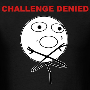 challenge denied meme - Men's T-Shirt