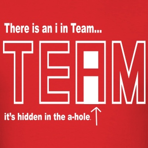 I in Team is hidden in the A-hole - Men's T-Shirt