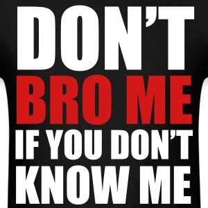 don't bro  me If you don't know me - Men's T-Shirt