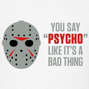 You Say Psycho 2 (3c)++2012 T-Shirts - Men's T-Shirt