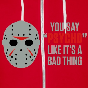 You Say Psycho 2 (3c)++2012 Zip Hoodies/Jackets - Unisex Fleece Zip Hoodie by American Apparel