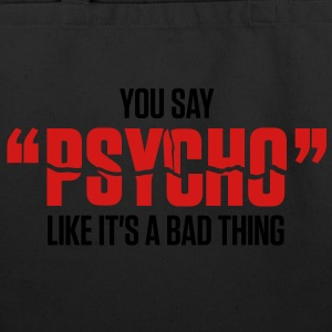 You Say Psycho 1 (2c)++2012 Bags  - Eco-Friendly Cotton Tote