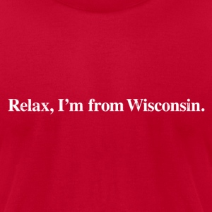 RELAX, I'M FROM WISCONSIN T-Shirts - Men's T-Shirt by American Apparel