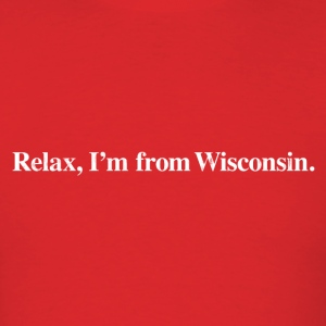 RELAX, I'M FROM WISCONSIN T-Shirts - Men's T-Shirt