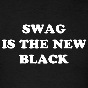 Design ~ SWAG IS THE NEW BLACK T-Shirt