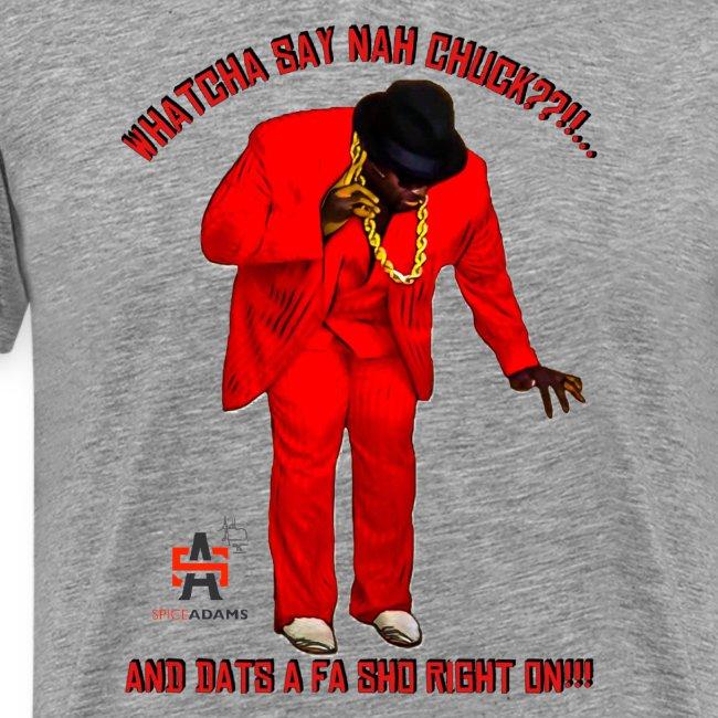 #WhatchaSayNahChuck Men's Tee