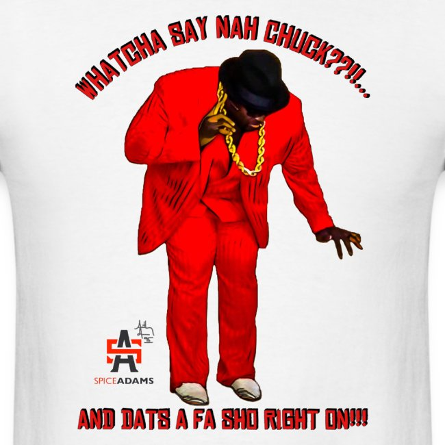 WhatchaSayNahChuck Tee