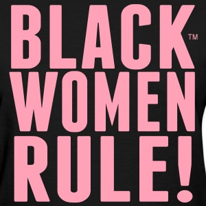BLACK WOMEN RULE! Women's T-Shirts - Women's T-Shirt