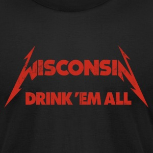 WISCONSIN DRINK EM ALL T-Shirts - Men's T-Shirt by American Apparel