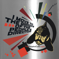 Design ~ I move to the groove of the People's Director - travel mug