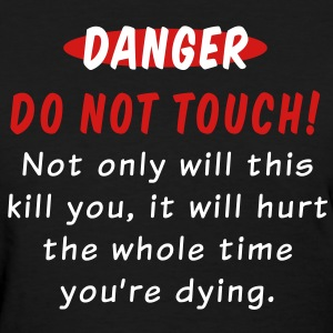 Danger - Do Not Touch! - Women's T-Shirt