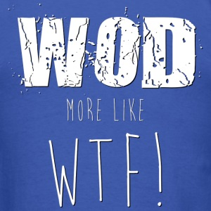 WOD...More Like WTF! - Men's T-Shirt