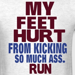 MY FEET HURT FROM KICKING SO MUCH ASS. - Men's T-Shirt