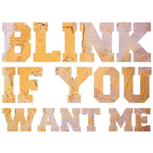 Dating: Blink If You Want Me