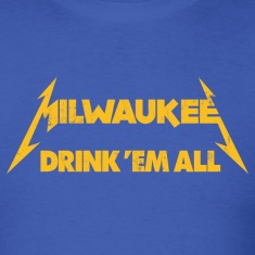 MILWAUKEE DRINK EM ALL T-Shirts