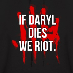 If Daryl Dies We Riot Hoodies
