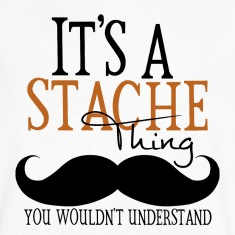 A Stache Thing T-Shirts