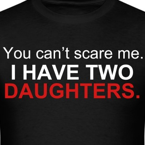 you_can't_scare_me i have two daughters - Men's T-Shirt