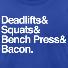 Men's T - Deadlifts & Squats & Bench Press & Bacon
