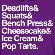 Design ~ Women's Hoodie - Deadlifts & Squats & Bench Press & Cheesecake & Ice Cream & Pop Tarts