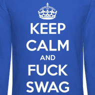 Design ~ Keep Calm And F*ck Swag Crewneck