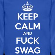 Design ~ Keep Calm And F*ck Swag Crewneck
