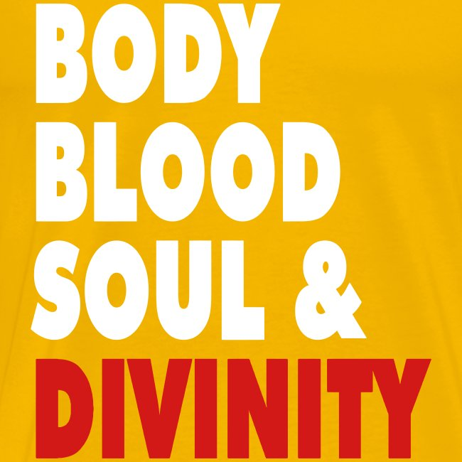 BODY BLOOD SOUL & DIVINITY