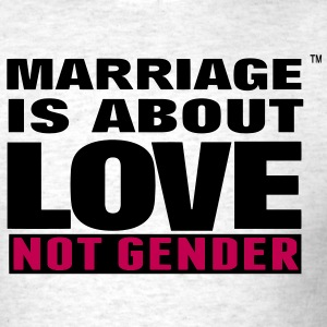 MARRIAGE IS ABOUT LOVE NOT GENDER - Men's T-Shirt