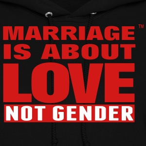 MARRIAGE IS ABOUT LOVE NOT GENDER Hoodies - Women's Hoodie