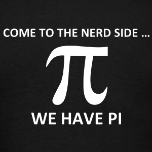 Math, Come to the nerd side, we have Pi - Men's T-Shirt
