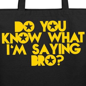 DO YOU KNOW WHAT I'm SAYING Bro? Bags & backpacks - Eco-Friendly Cotton Tote