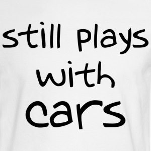 Still plays with cars  LS shirt - Men's Long Sleeve T-Shirt