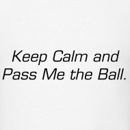 Design ~ Keep Calm and Pass Me the Ball