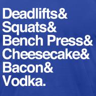 Design ~ Men's - Deadlifts & Squats & Bench Press & Cheesecake & Bacon & Vodka