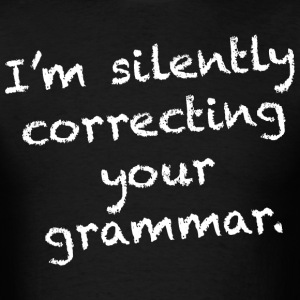 I'm silently correcting your grammar. - Men's T-Shirt