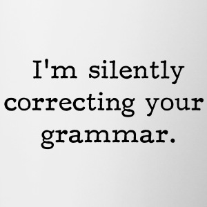 I'm silently correcting your grammar. - Coffee/Tea Mug