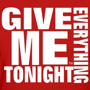 GIVE ME EVERYTHING TONIGHT Women's T-Shirts - Women's T-Shirt