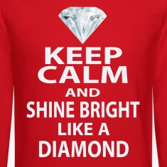 keep calm and shine bright like a diamond Long Sle