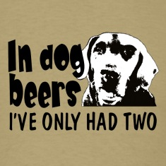 In dog beers Iv'e only had two T-Shirts