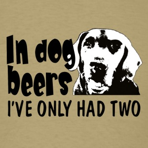 In dog beers Iv'e only had two T-Shirts - Men's T-Shirt