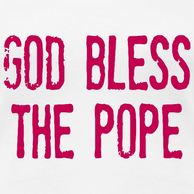 GOD BLESS THE POPE