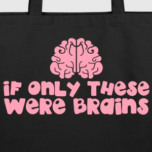 brains: if only these were brains Bags  - Eco-Friendly Cotton Tote