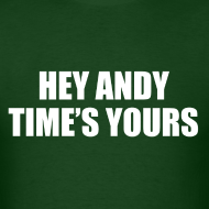 Design ~ Hey Andy Time's Yours Shirt