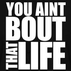 You Aint Bout That Life Hoodies