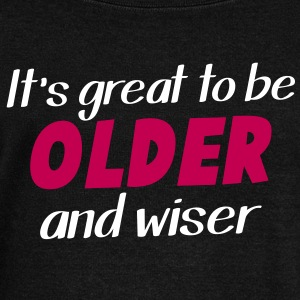 It's great to be OLDER and WISER! clever old shirt Long Sleeve Shirts - Women's Wideneck Sweatshirt