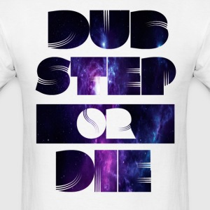 Dubstep Or Die 2 T-Shirts - Men's T-Shirt