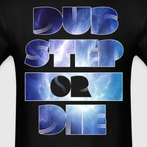 Dubstep Or Die T-Shirts - Men's T-Shirt
