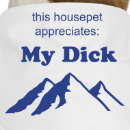 Design ~ My Dick Housepet Adornment Garment