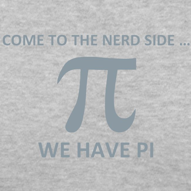 Math, Come to the nerd side, we have Pi