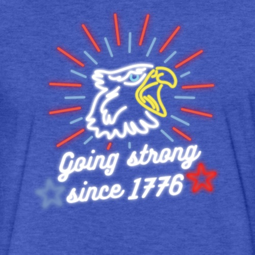 July 4 T-Shirt Going strong since 1776